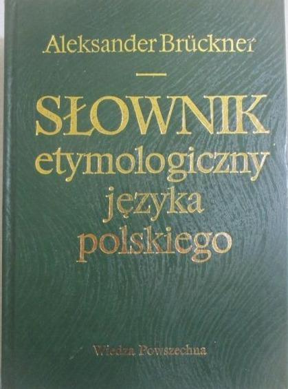 Znalezione obrazy dla zapytania Aleksander Bruckner : Słownik etymologiczny języka polskiego 1993