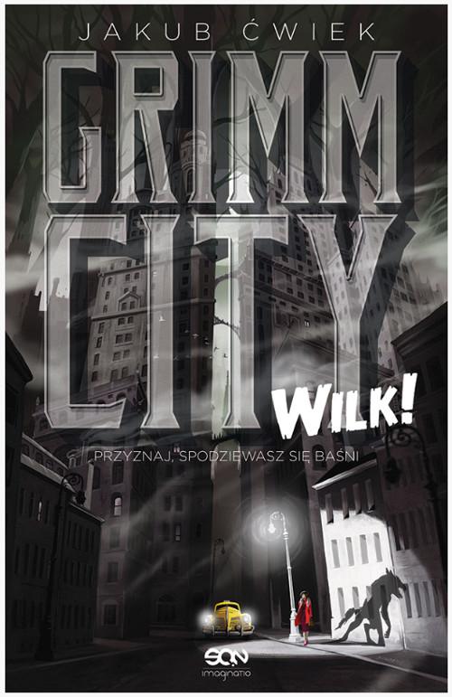 """Opowieść w klimacie noir – recenzja książki Jakuba Ćwieka """"Grimm City. Wilk!"""""""