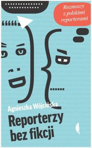 """""""Reporterzy bez fikcji"""" Agnieszka Wójcińska – recenzja"""