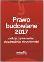 Prawo budowlane 2017 Praktyczny komentarz dla zarz