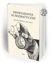 Opowiadania Numizmatyczne  - NOWOŚĆ NA PREZENT !