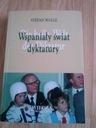 WSPANIAŁY ŚWIAT DYKTATURY Stefan Wolle WARSZAWA