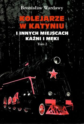 Kolejarze w Katyniu i innych miejscach kaźni, t. 2